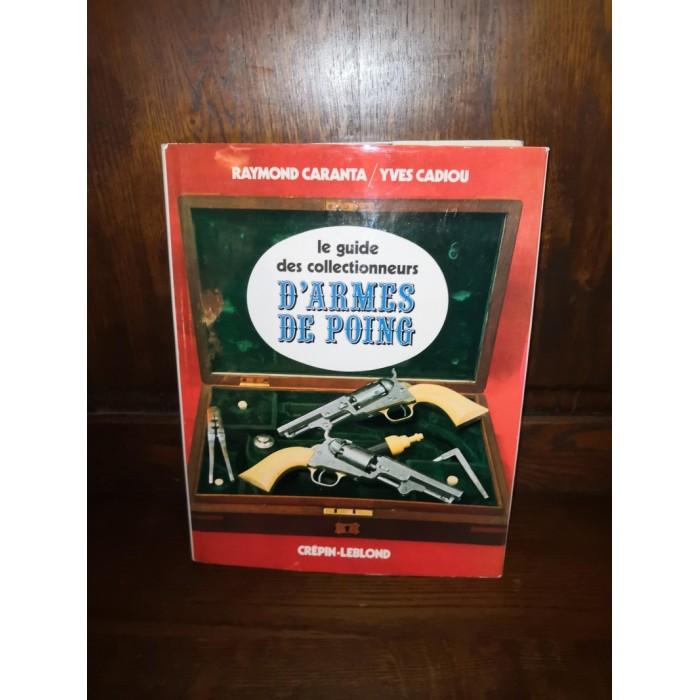 Le guide des collectionneurs d'armes de poing par raymond Caranta et yves Cadiou