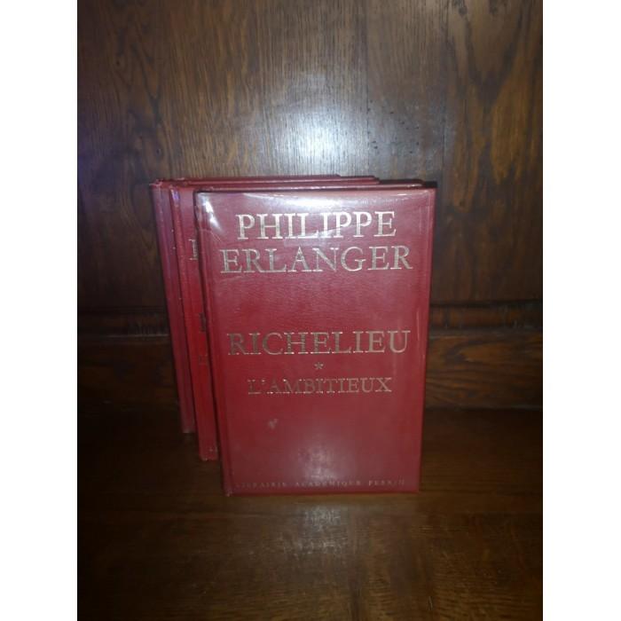 Richelieu l'ambitieux, le Révolutionnaire et le Dictateur par philippe Erlanger 3 Tomes Complet