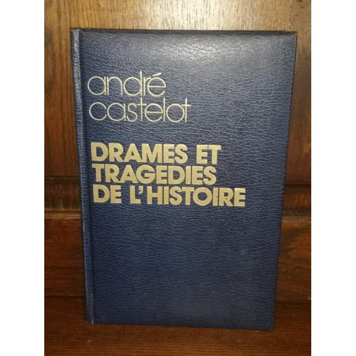 Drames et tragédies de l'Histoire par andré Castelot