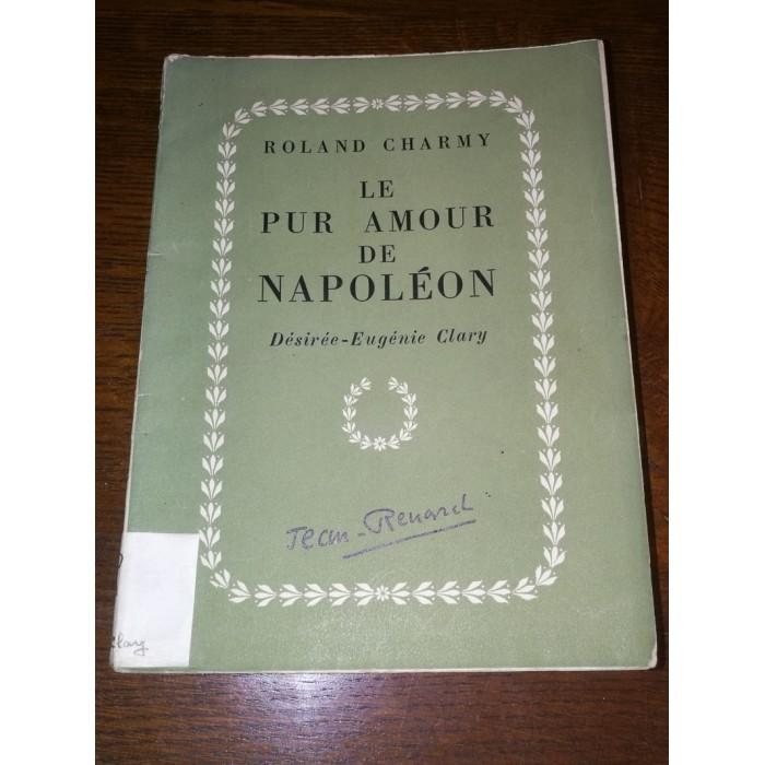 Le Pur amour de Napoléon, Par Roland Charmy