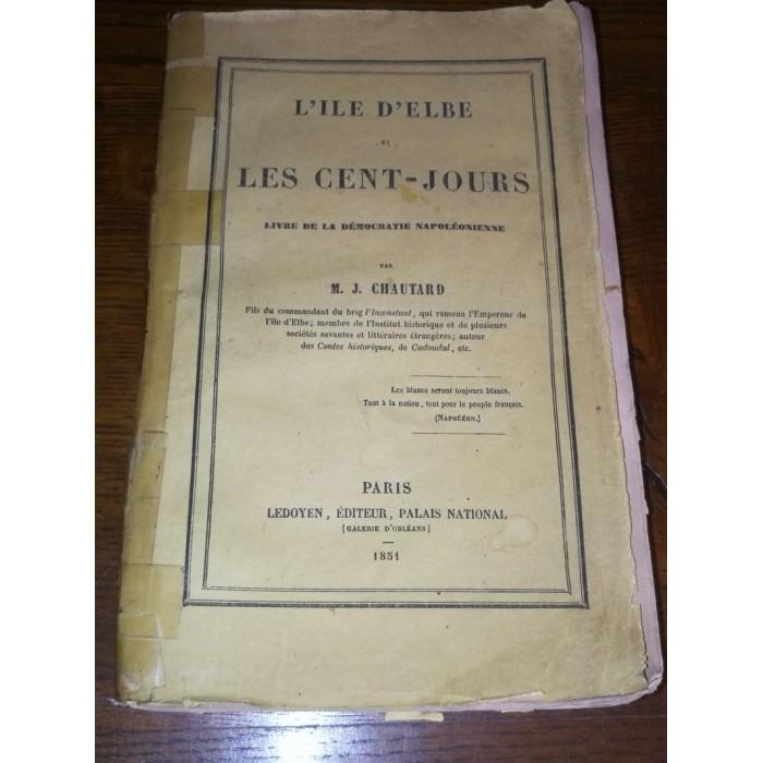 L'île d'elbe et les Cent-jours , Par M.J. Chautard
