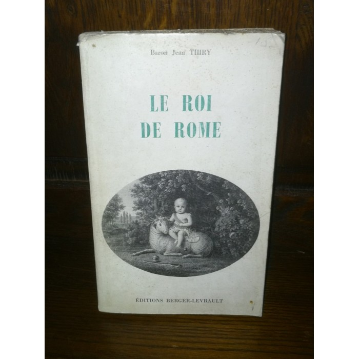 Le Roi de Rome (Napoléon Bonaparte), Par Le Baron Jean Thiry