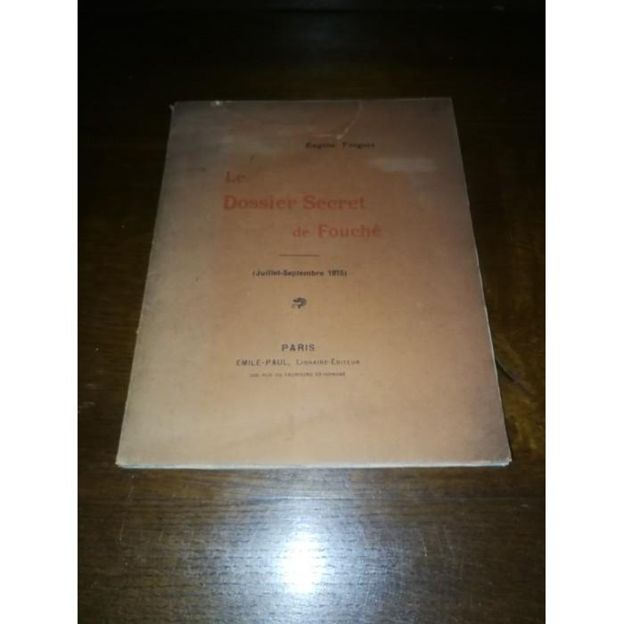 Le dossier secret de Fouché (Napoléon), Par Eugène Forgues