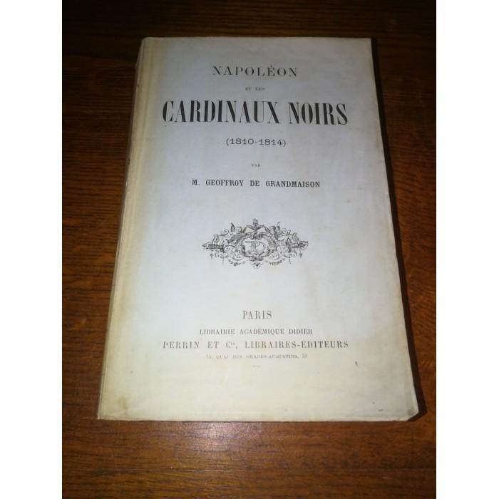 Napoléon et les cardinaux noirs, Par M. Geoffroy de Grandmaison