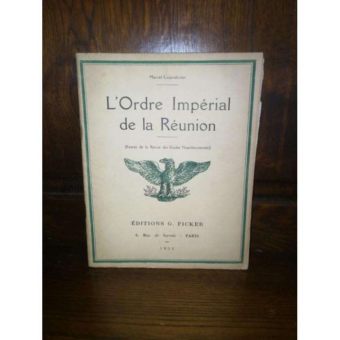 L'Ordre impérial de la Réunion (Extrait de la Revue des Etudes Napoléoniennes), Par Marcel Leijendecker