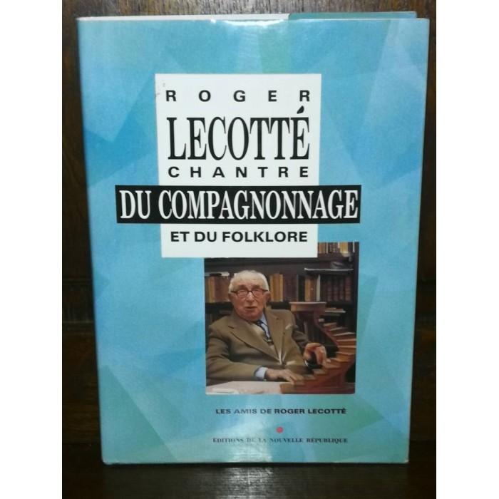 Roger Lecotté Chantre du Compagnonnage et du Folklore par ses amis