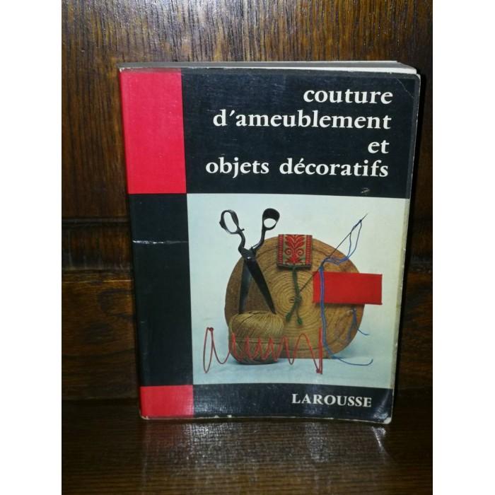 Couture d'ameublement et objets décoratifs par S. Pichard et G. Fornier et les dessins de J. Dehornois Larousse