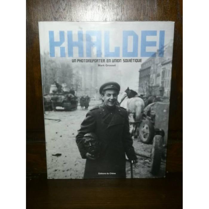 Khaldei un photoreporter en Union Soviétique par marc Grosset