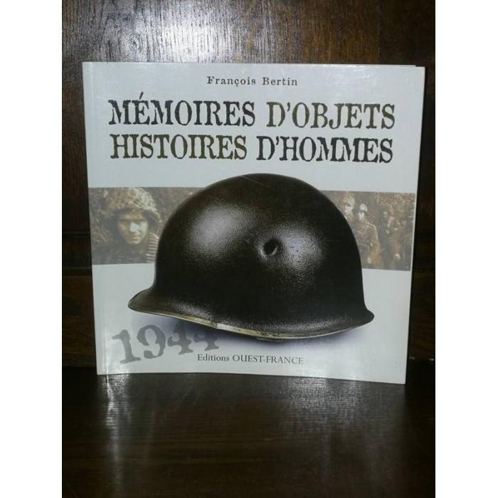 Mémoires d'objets Histoires d'hommes 1944 par françois Bertin