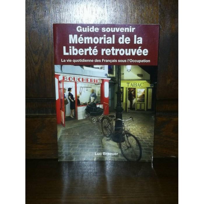 Guide souvenir Mémorial  de la Liberté retrouvée par Luc Braeuer