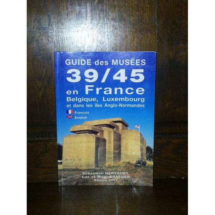 Guide des Musées 39/45 en France Belgique, Luxembourg et dans les îles Anglo-Normandes par L. et M. Braeuer et S. Hervouet