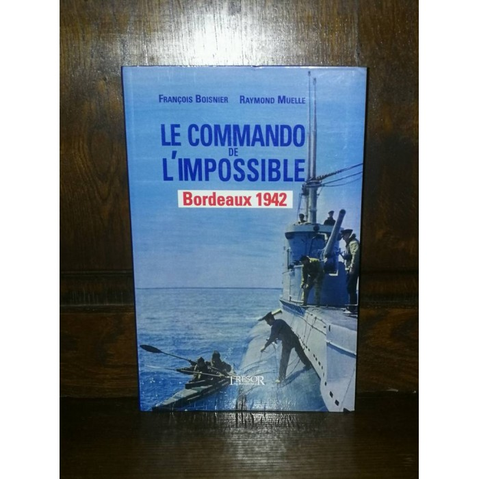 Le commando de l'impossible Bordeaux 1942 par françois Boisnier et raymond Muelle