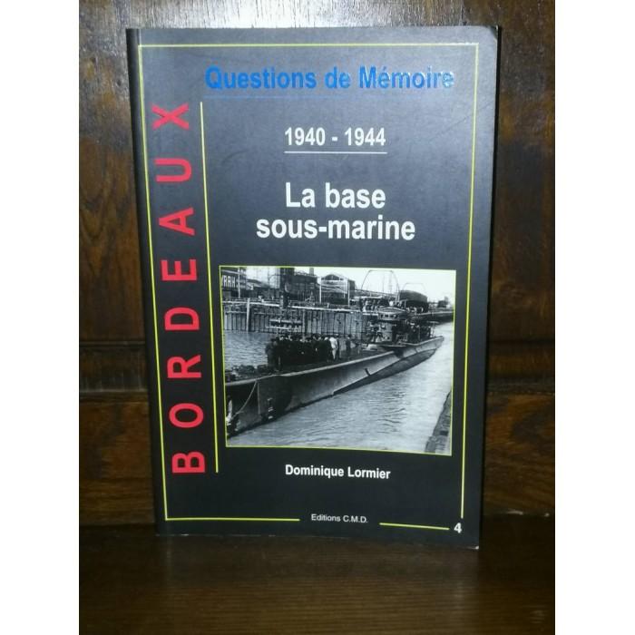 La base sous-marine 1940-1944 bordeaux par Dominique Lormier