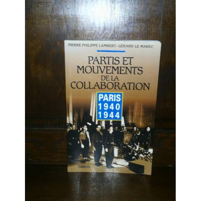 Partis et mouvements de la collaboration Paris 1940 1944 par pierre philippe Lambert et gérard Le Marec