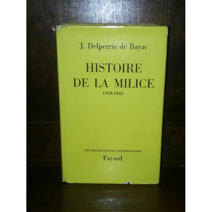 Histoire de la Milice 1918-1945 par J. Delpierre de Bayac