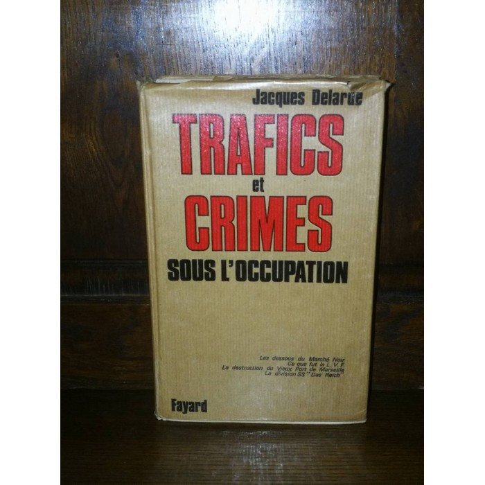 Trafics et crimes sous l'Occupation par jacques Delarue