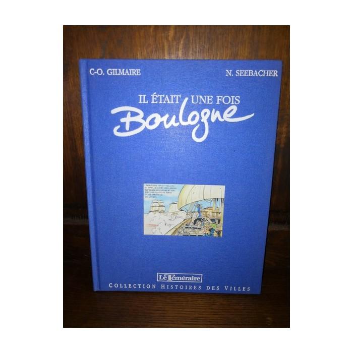 Il était une fois Boulogne BD édition originale numérotée par C-O. Gilmaire et N. Seebascher