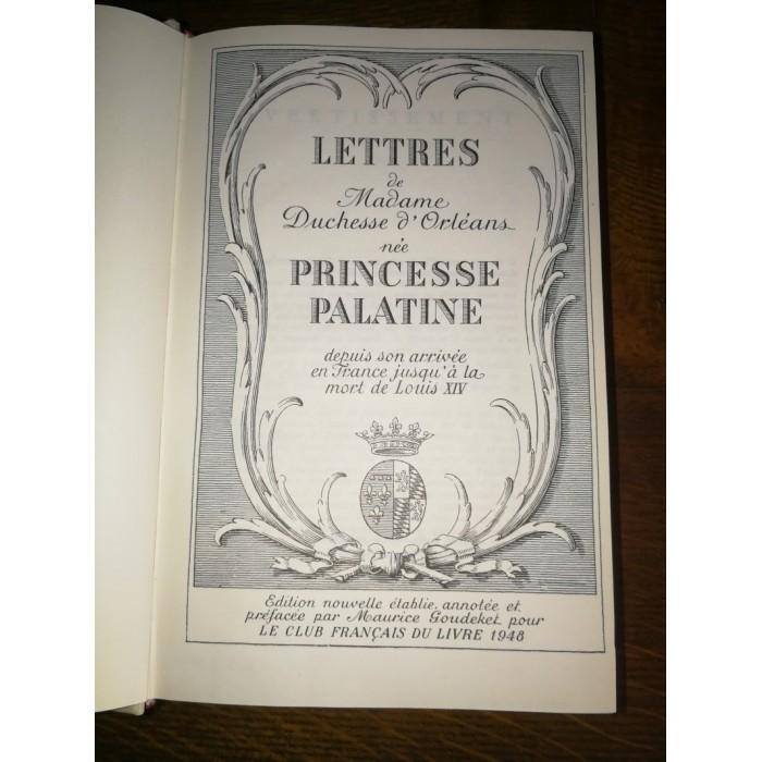 Lettres de Madame duchesse d'Orléans née Princesse palatine depuis son arrivée en France jusqu'à la mort de Louis XIV.