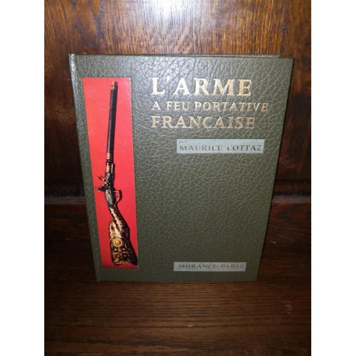 L'arme à feu portative Française par maurice Cottaz