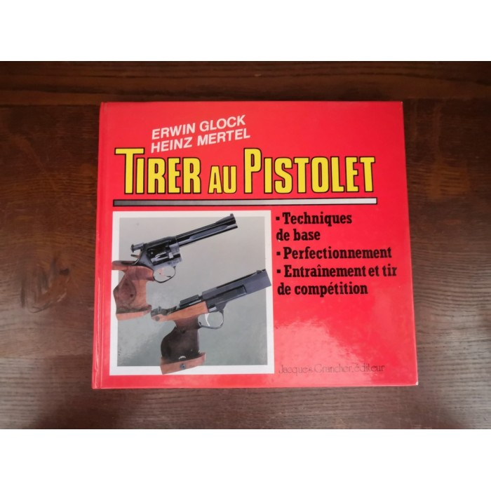 Tirer au Pistolet Technique de base, Perfectionnement, Entraînement et tir de compétition par b. Klingner, e. Glock et h. Mertel