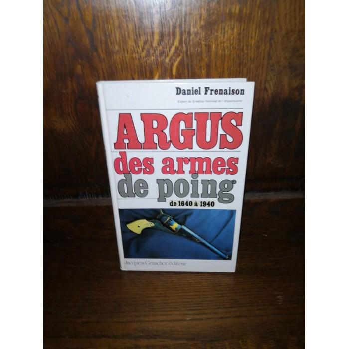 Argus des Armes de poings de 1640 à 1940 par daniel Frenaison