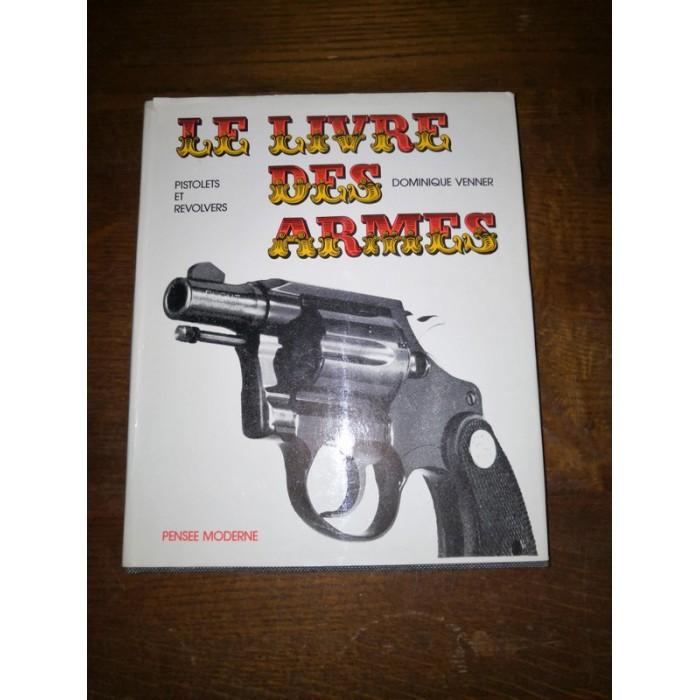 Pistolets et révolvers le livre des armes par dominique Venner