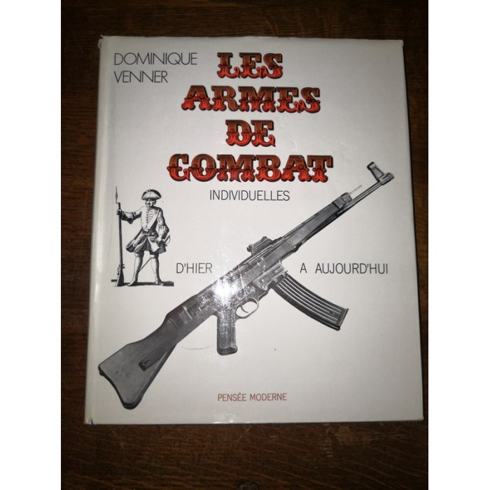 Les armes de combat individuelles d'HIER à AUJOURD'HUI le livre des armes par dominique Venner