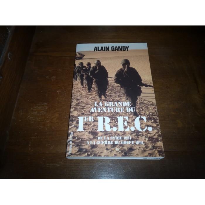La grande aventure du 1ER R.E.C. De la Syrie 1921 à la Guerre du Golfe 1991 par alain Gandy