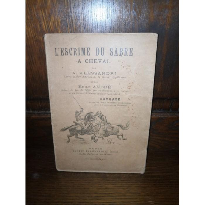 L'escrime du sabre à cheval par A. Alessandri et émile André édition originale
